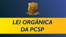 LEI ORGÂNICA DA PCSP